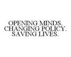 OPENING MINDS. CHANGING POLICY. SAVING LIVES.
