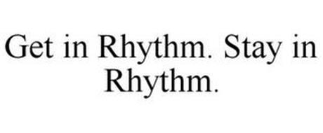 GET IN RHYTHM. STAY IN RHYTHM.