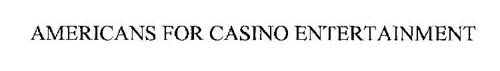 AMERICANS FOR CASINO ENTERTAINMENT