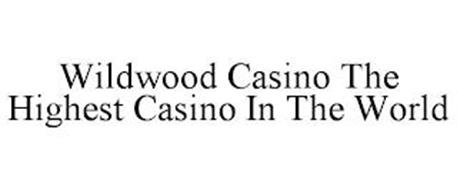 WILDWOOD CASINO THE HIGHEST CASINO IN THE WORLD
