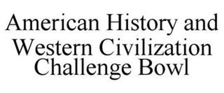 AMERICAN HISTORY AND WESTERN CIVILIZATION CHALLENGE BOWL