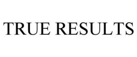 TRUE RESULTS