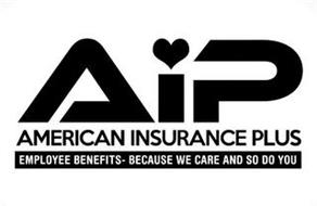 AIP AMERICAN INSURANCE PLUS EMPLOYEE BENEFITS - BECAUSE WE CARE AND SO DO YOU