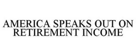 AMERICA SPEAKS OUT ON RETIREMENT INCOME