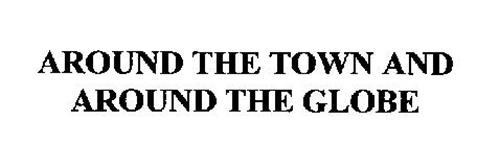 AROUND THE TOWN AND AROUND THE GLOBE