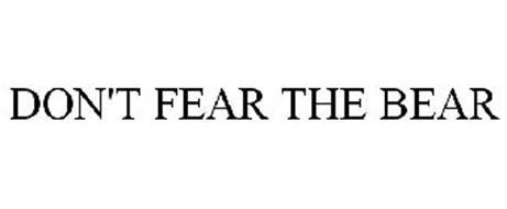 DON'T FEAR THE BEAR