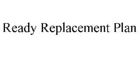 READY REPLACEMENT PLAN