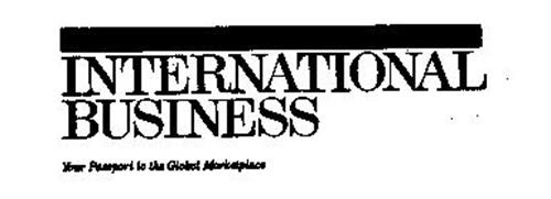 INTERNATIONAL BUSINESS YOUR PASSPORT TO THE GLOBAL MARKETPLACE