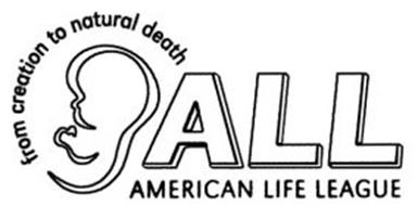FROM CREATION TO NATURAL DEATH ALL AMERICAN LIFE LEAGUE