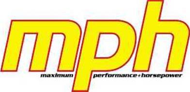 MPH MAXIMUM PERFORMANCE + HORSEPOWER