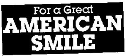 FOR A GREAT AMERICAN SMILE