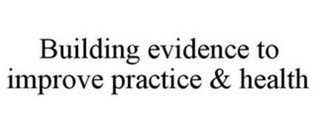 BUILDING EVIDENCE TO IMPROVE PRACTICE & HEALTH