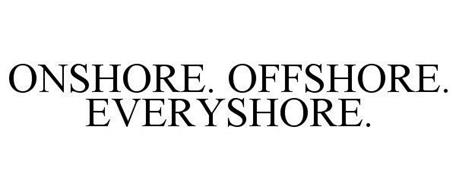 ONSHORE. OFFSHORE. EVERYSHORE.