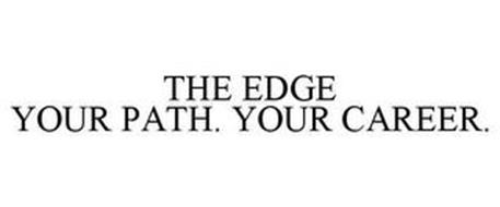 THE EDGE YOUR PATH. YOUR CAREER.