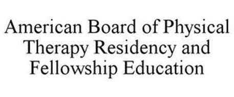 AMERICAN BOARD OF PHYSICAL THERAPY RESIDENCY AND FELLOWSHIP EDUCATION