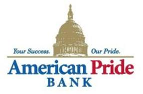 YOUR SUCCESS. OUR PRIDE. AMERICAN PRIDE BANK