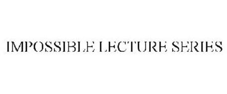 IMPOSSIBLE LECTURE SERIES