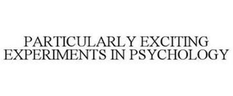 PARTICULARLY EXCITING EXPERIMENTS IN PSYCHOLOGY
