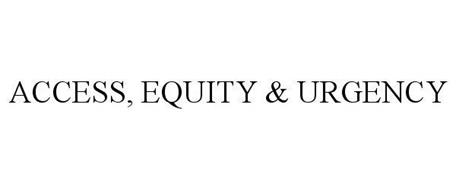 ACCESS, EQUITY & URGENCY