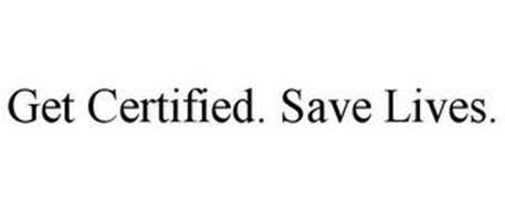 GET CERTIFIED. SAVE LIVES.