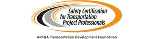 SAFETY CERTIFIED FOR TRANSPORTATION PROJECT PROFESSIONALS ARTBA TRANSPORTATION DEVELOPMENT FOUNDATION