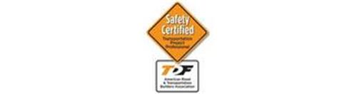 SAFETY CERTIFIED TRANSPORTATION PROJECT PROFESSIONAL TDF AMERICAN ROAD & TRANSPORTATION BUILDERS ASSOCIATION