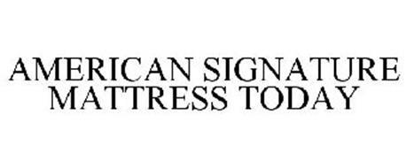 AMERICAN SIGNATURE MATTRESS TODAY