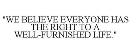 """""""WE BELIEVE EVERYONE HAS THE RIGHT TO A WELL-FURNISHED LIFE."""""""