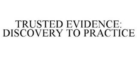 TRUSTED EVIDENCE: DISCOVERY TO PRACTICE