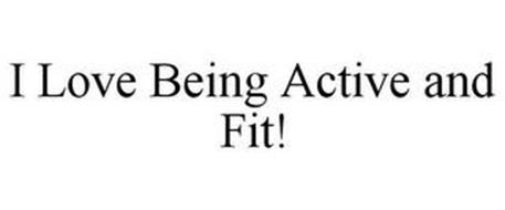 I LOVE BEING ACTIVE AND FIT!