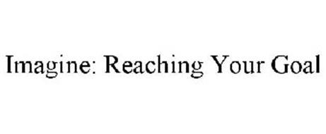 IMAGINE: REACHING YOUR GOAL