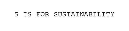 S IS FOR SUSTAINABILITY