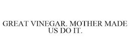 GREAT VINEGAR. MOTHER MADE US DO IT.