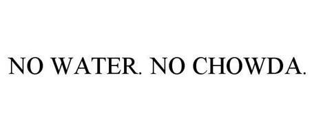 NO WATER. NO CHOWDA.