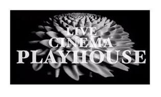 LIVE CINEMA PLAYHOUSE