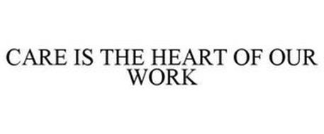CARE IS THE HEART OF OUR WORK