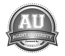 AU AGENT UNIVERSITY POWERED BY: AMERILIFE