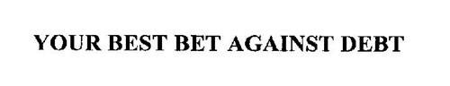 YOUR BEST BET AGAINST DEBT