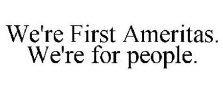 WE'RE FIRST AMERITAS. WE'RE FOR PEOPLE.