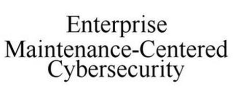 ENTERPRISE MAINTENANCE-CENTERED CYBERSECURITY