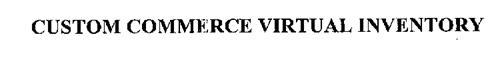 CUSTOM COMMERCE VIRTUAL INVENTORY