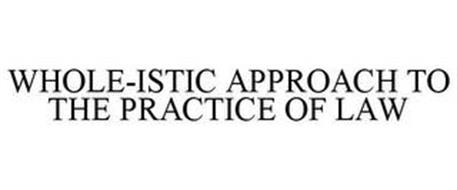 WHOLE-ISTIC APPROACH TO THE PRACTICE OF LAW