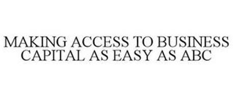 MAKING ACCESS TO BUSINESS CAPITAL AS EASY AS ABC