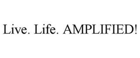 LIVE. LIFE. AMPLIFIED!
