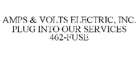 AMPS & VOLTS ELECTRIC, INC. PLUG INTO OUR SERVICES 462-FUSE