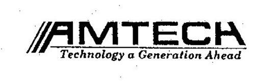 AMTECH TECHNOLOGY A GENERATION AHEAD