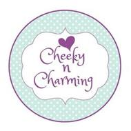 CHEEKY N CHARMING