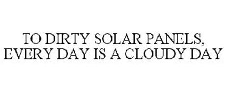 TO DIRTY SOLAR PANELS, EVERY DAY IS A CLOUDY DAY