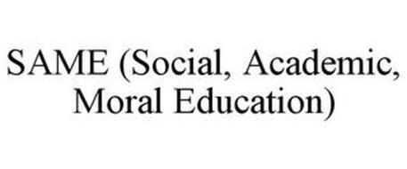 SAME (SOCIAL, ACADEMIC, MORAL EDUCATION)