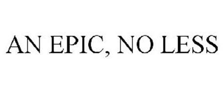 AN EPIC, NO LESS